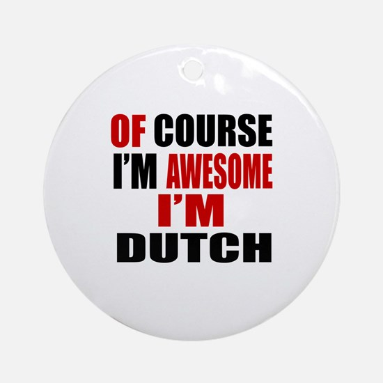 Of Course I Am Dutch Round Ornament