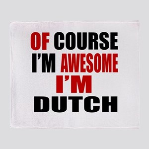Of Course I Am Dutch Throw Blanket