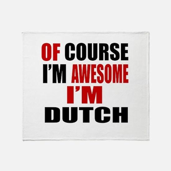 Of Course I Am Dutch Throw Blanket