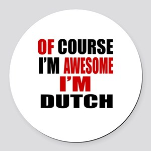 Of Course I Am Dutch Round Car Magnet