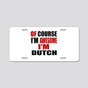 Of Course I Am Dutch Aluminum License Plate