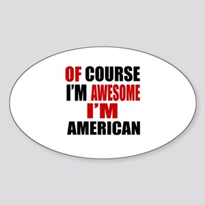 Of Course I Am American Sticker (Oval)