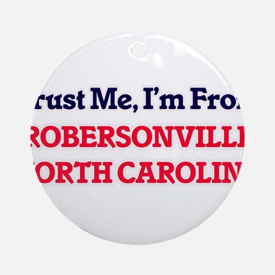 Trust Me, I'm from Robersonville No Round Ornament