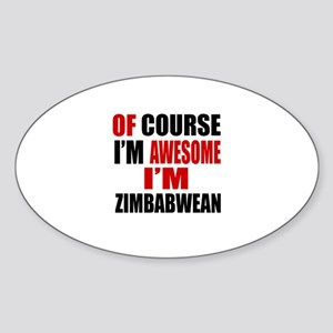 Of Course I Am Zimbabwean Sticker (Oval)