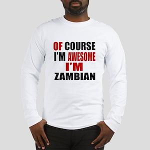 Of Course I Am Zambian Long Sleeve T-Shirt