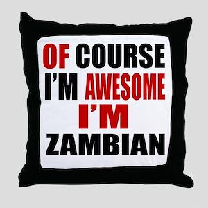 Of Course I Am Zambian Throw Pillow