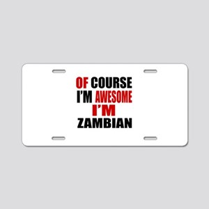 Of Course I Am Zambian Aluminum License Plate