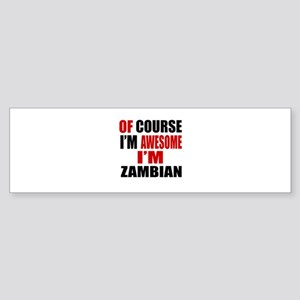 Of Course I Am Zambian Sticker (Bumper)