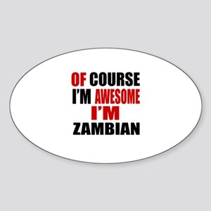 Of Course I Am Zambian Sticker (Oval)
