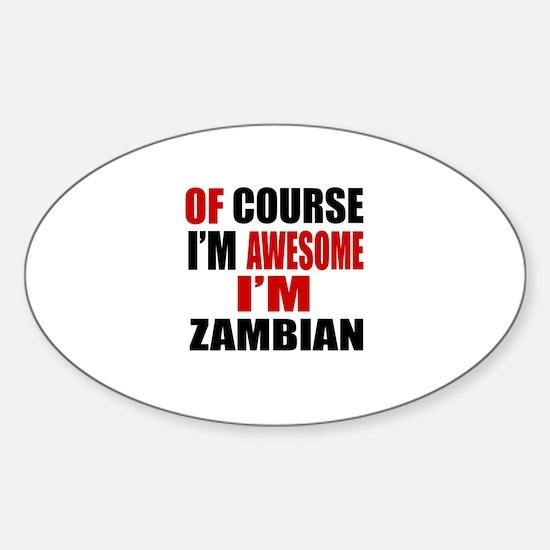 Of Course I Am Zambian Sticker (Oval)
