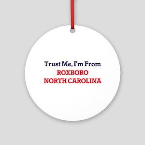 Trust Me, I'm from Roxboro North Ca Round Ornament