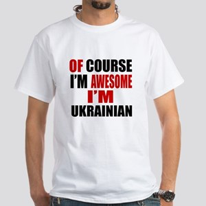 Of Course I Am Ukrainian White T-Shirt