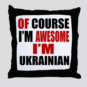 Of Course I Am Ukrainian Throw Pillow