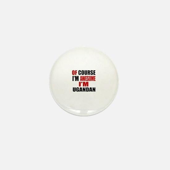 Of Course I Am Ugandan Mini Button