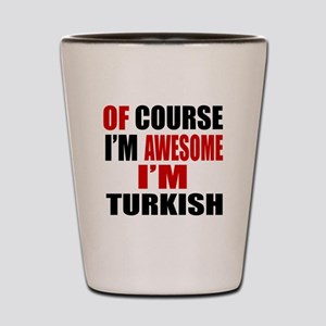 Of Course I Am Turkish Shot Glass