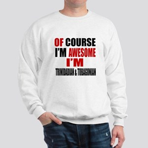 Of Course I Am Trinidadian & Tobagonian Sweatshirt