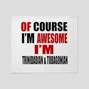 Of Course I Am Trinidadian & Tobagon Throw Blanket