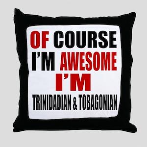 Of Course I Am Trinidadian & Tobagoni Throw Pillow