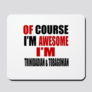 Of Course I Am Trinidadian & Tobagonian Mousepad