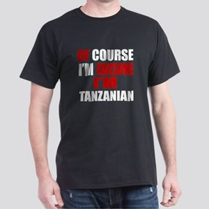 Of Course I Am Tanzanian Dark T-Shirt