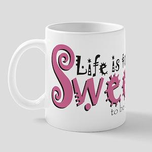 Life is too Sweet... Mug