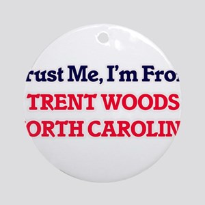 Trust Me, I'm from Trent Woods Nort Round Ornament