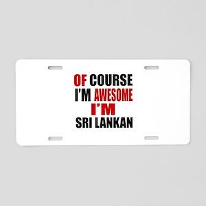 Of Course I Am Sri Lankan Aluminum License Plate