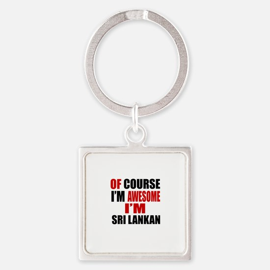 Of Course I Am Sri Lankan Square Keychain