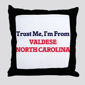 Trust Me, I'm from Valdese North Caro Throw Pillow