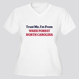 Trust Me, I'm from Wake Forest N Plus Size T-Shirt