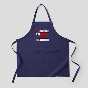 Of Course I Am Serbian Apron (dark)