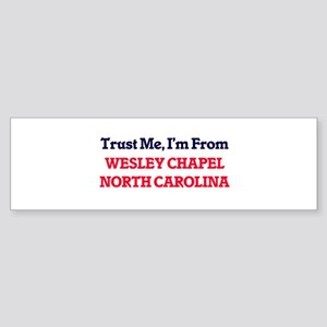 Trust Me, I'm from Wesley Chapel No Bumper Sticker