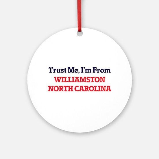 Trust Me, I'm from Williamston Nort Round Ornament