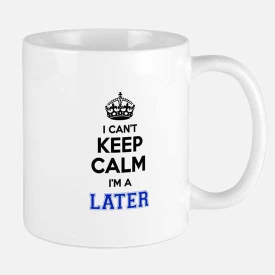 I can't keep calm Im LATER Mugs