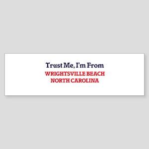 Trust Me, I'm from Wrightsville Bea Bumper Sticker