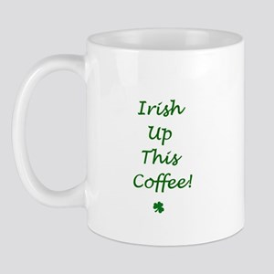 Irish Up This Coffee Mug