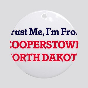 Trust Me, I'm from Cooperstown Nort Round Ornament