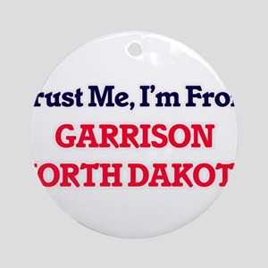 Trust Me, I'm from Garrison North D Round Ornament