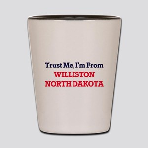 Trust Me, I'm from Williston North Dako Shot Glass