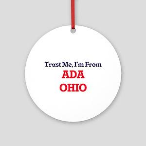 Trust Me, I'm from Ada Ohio Round Ornament