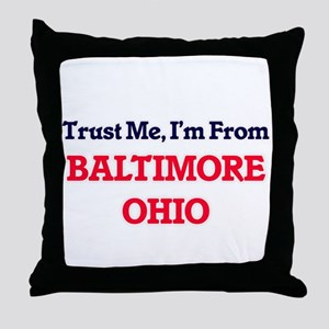 Trust Me, I'm from Baltimore Ohio Throw Pillow