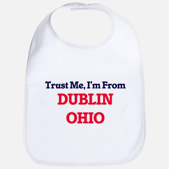 Trust Me, I'm from Dublin Ohio Bib