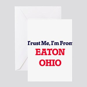 Trust Me, I'm from Eaton Ohio Greeting Cards