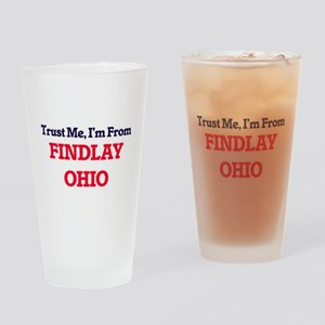 Trust Me, I'm from Findlay Ohio Drinking Glass