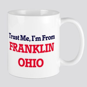 Trust Me, I'm from Franklin Ohio Mugs