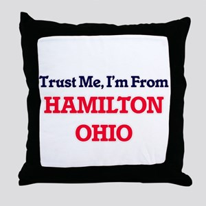 Trust Me, I'm from Hamilton Ohio Throw Pillow