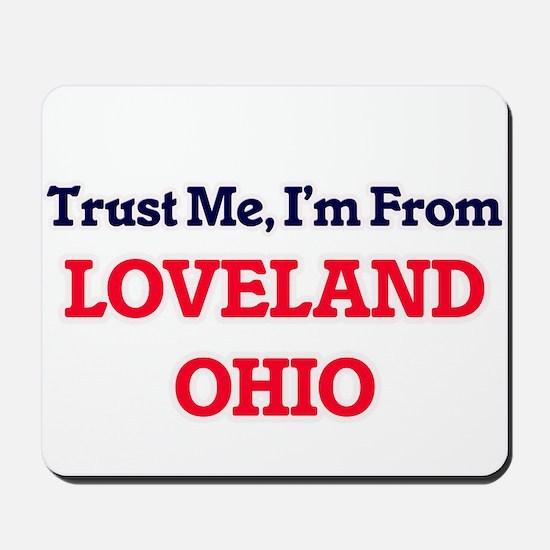 Trust Me, I'm from Loveland Ohio Mousepad
