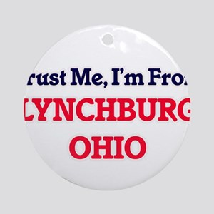 Trust Me, I'm from Lynchburg Ohio Round Ornament