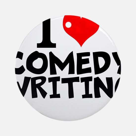 I Love Comedy Writing Round Ornament