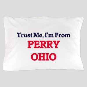 Trust Me, I'm from Perry Ohio Pillow Case